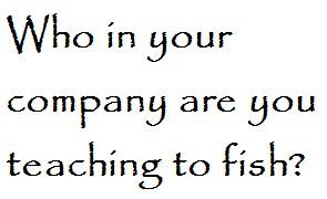 Who are you teaching to fish?